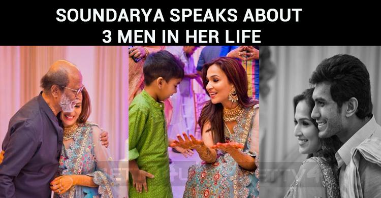 Soundarya Speaks About Three Men In Her Life!
