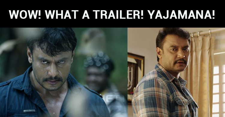Wow! What A Trailer! Darshan Is Stunning In Yajamana!
