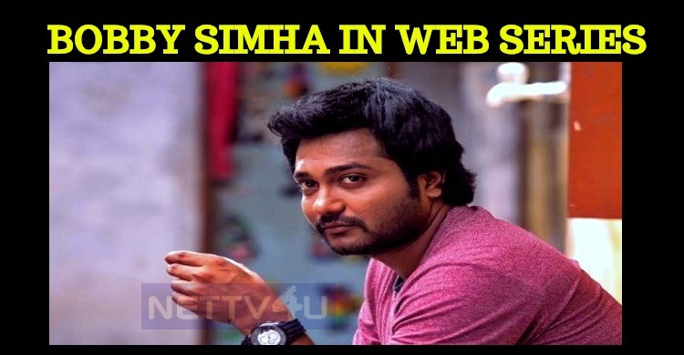 Bobby Simha Shifts His Base To Web Series!