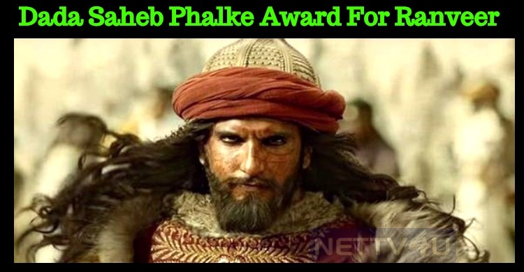 Ranveer To Receive Dada Saheb Phalke Award For Padmaavat!