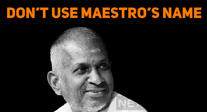 Don't Use Ilaiyaraaja's Name – B Sriram