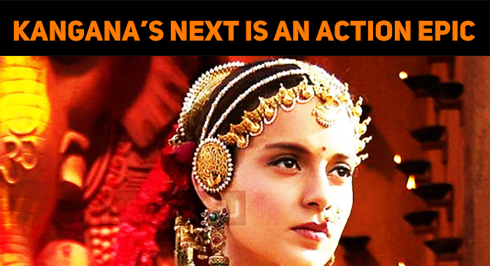Kangana's Next Is An Action Epic Drama!
