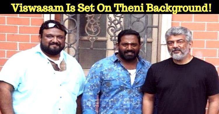 Viswasam Is Set On Theni Background!