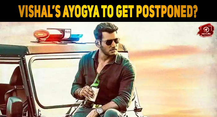 What Made Vishal's Ayogya To Get Postponed?
