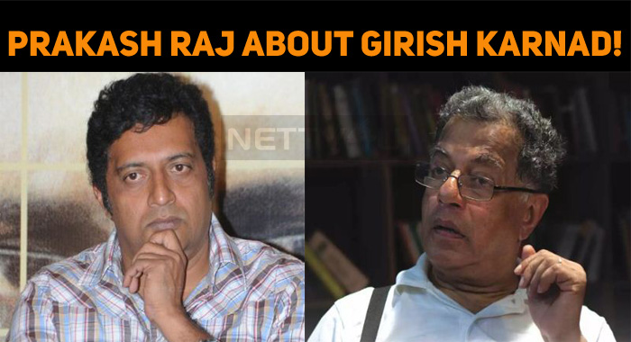 Prakash Raj Tweets About Girish Karnad!