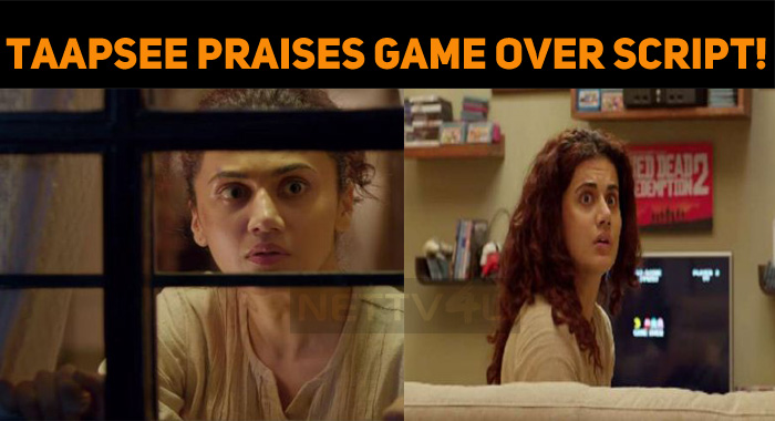Taapsee Praises Game Over Script!