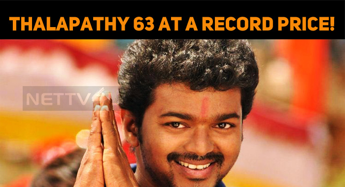 Thalapathy 63 At A Record Price!
