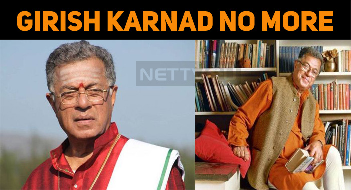 The Legendary Girish Karnad No More!