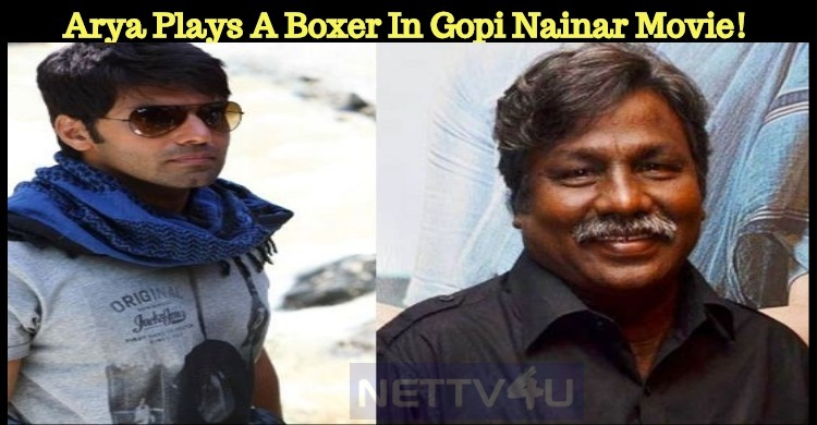 Arya Plays A Boxer In Gopi Nainar Movie!