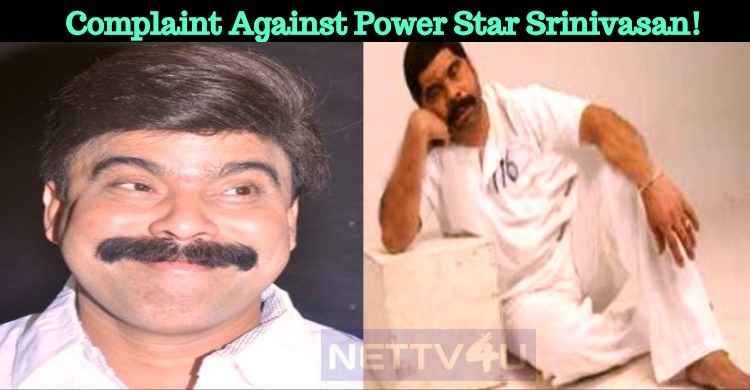 Complaint Against Power Star Srinivasan!