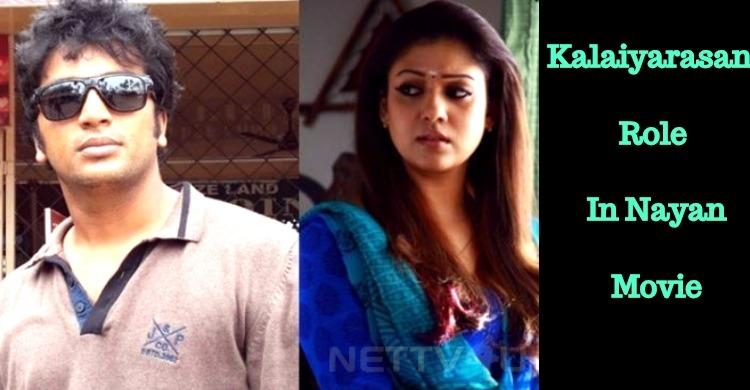 What Is Kalaiyarasan Role In Nayan Movie?