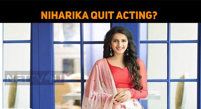 Niharika Quit Acting?