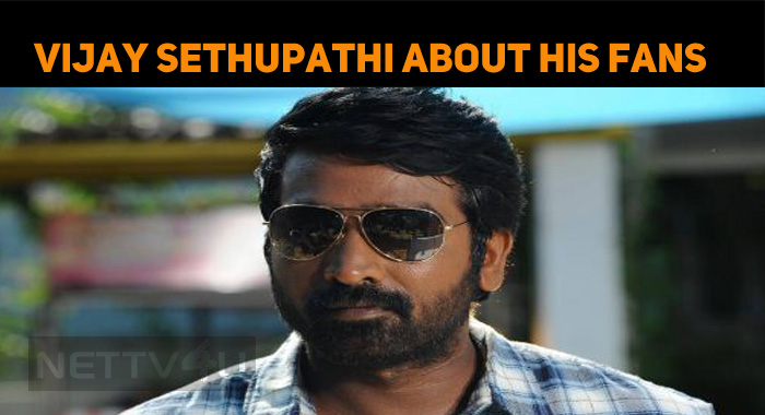 Vijay Sethupathi Speaks About His Fans!
