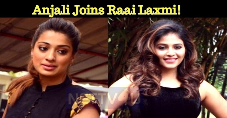 Anjali Signs Her Next With Raai Laxmi!