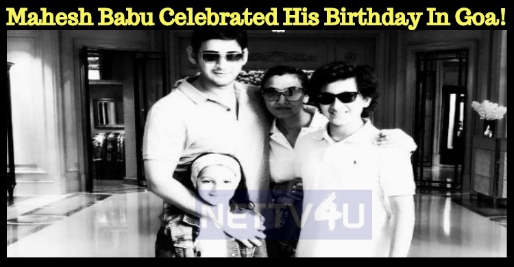 Mahesh Babu Celebrated His Birthday In Goa!