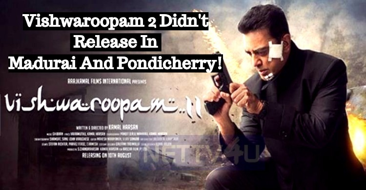 Vishwaroopam 2 Didn't Release In Madurai And Pondicherry! Tamil News