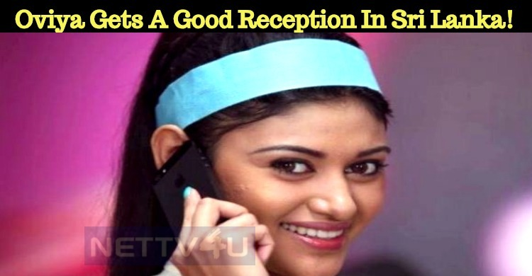 Oviya Gets A Good Reception In Sri Lanka!