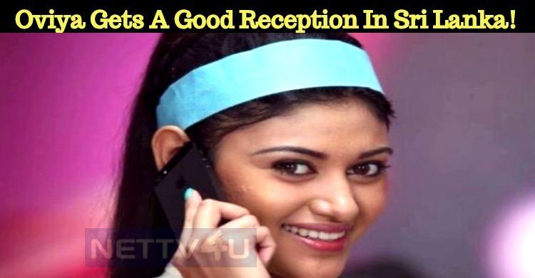 Oviya Gets A Good Reception In Sri Lanka!