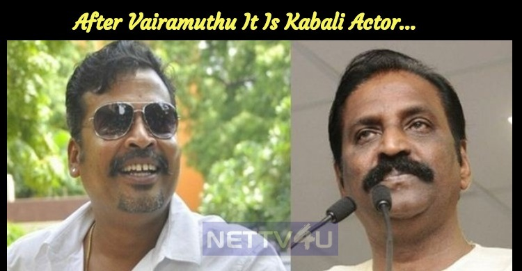 After Vairamuthu It Is Kabali Actor…