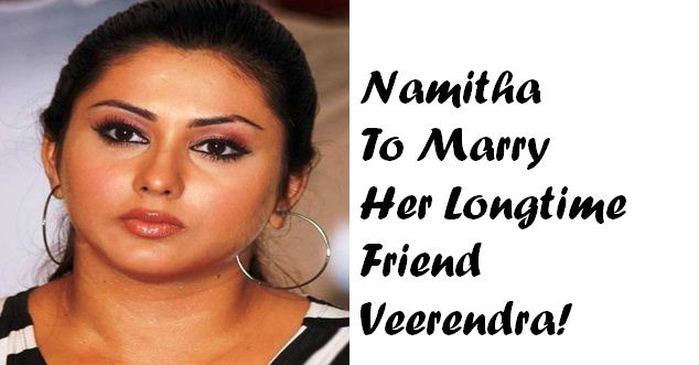 Glamour Star Namitha To Marry Her Longtime Friend On 24th November!