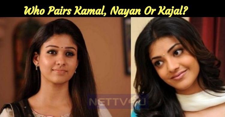Who Pairs Kamal, Nayan Or Kajal?