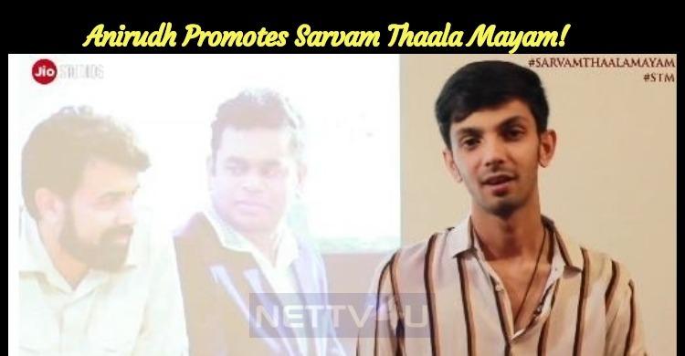 Anirudh Promotes Sarvam Thaala Mayam!