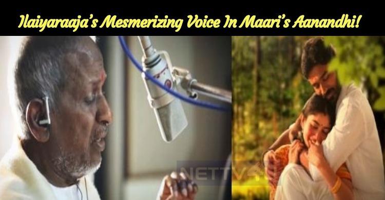 Ilaiyaraaja's Mesmerizing Voice In Maari's Aanandhi!