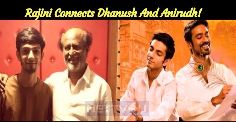 Rajini Connects Dhanush And Anirudh!