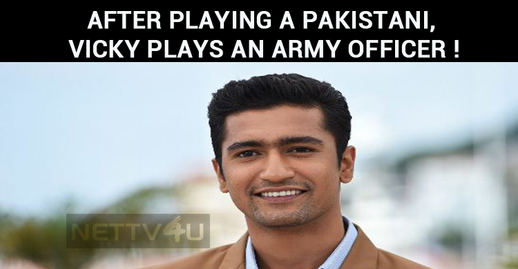 After Playing A Pakistani, It Is An Army Officer For Vicky Kaushal!