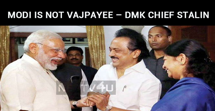 Modi Is Not Vajpayee – DMK Chief Stalin