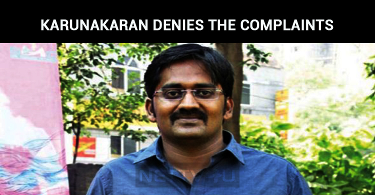 Karunakaran Denies The Complaints Against Him!