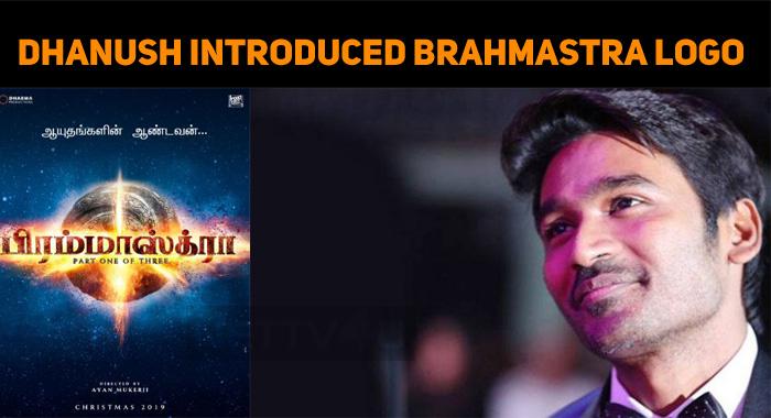 Dhanush Introduced Brahmastra Tamil Logo!