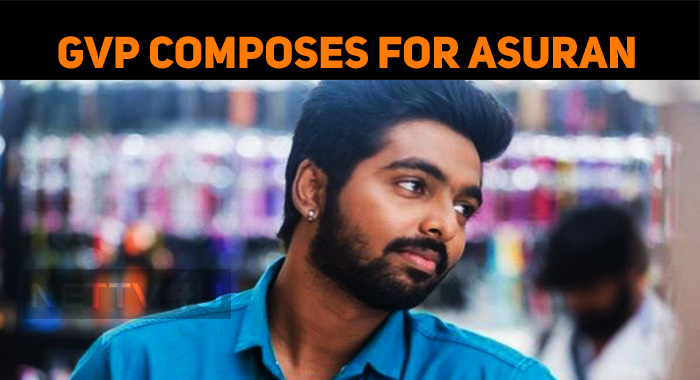 GV Prakash Composes 3rd Song For Dhanush's Asuran!