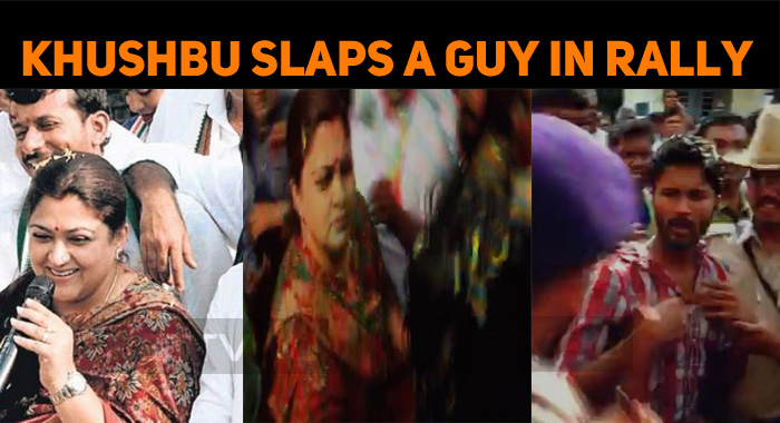 Khushbu Slaps A Guy In Bangalore Rally! Video Has Gone Viral!
