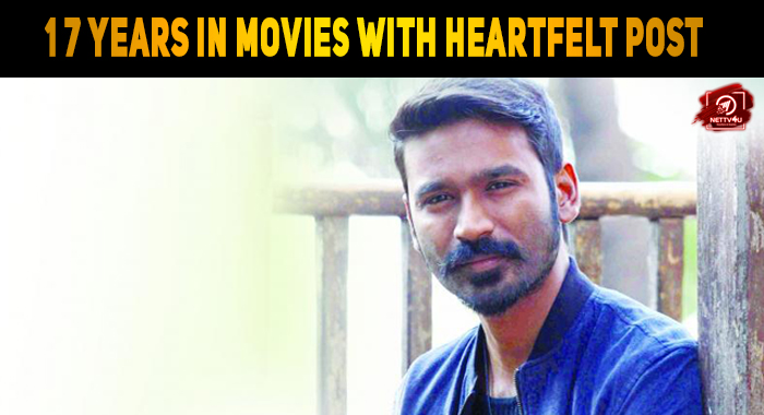 Dhanush Reminisces 17 Years In Movies With Hear..