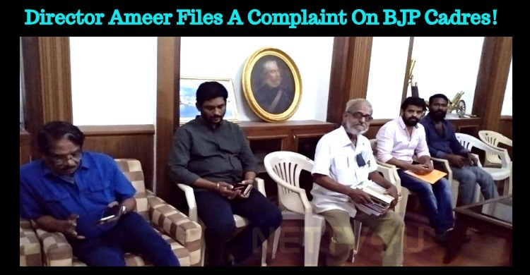 Director Ameer Files A Complaint On BJP Cadres!