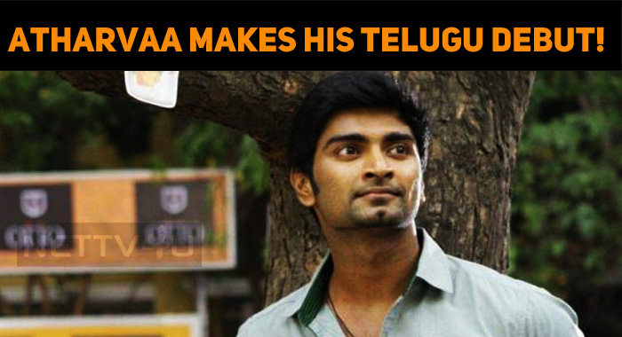 Atharvaa Makes His Telugu Debut!