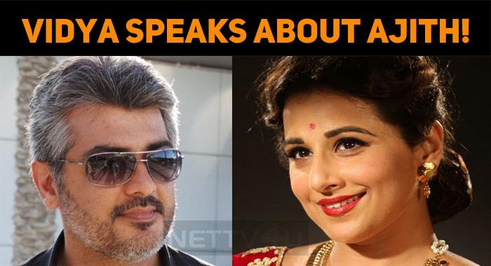 Vidya Balan Speaks About Ajith!