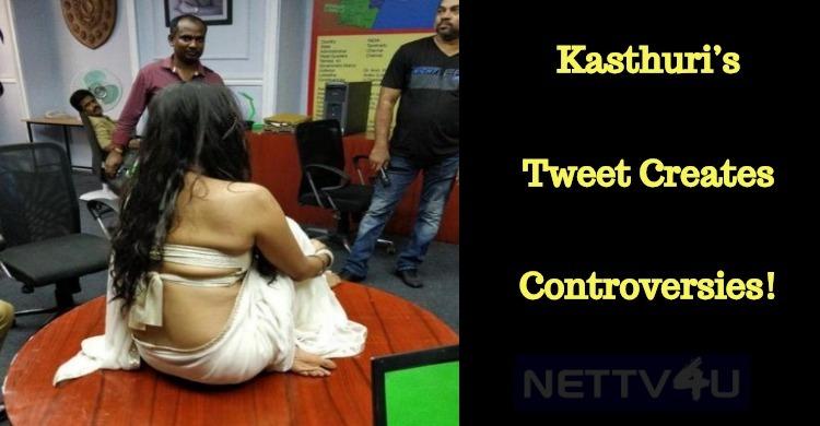Kasthuri's Tweet Creates Controversies! Tamil News
