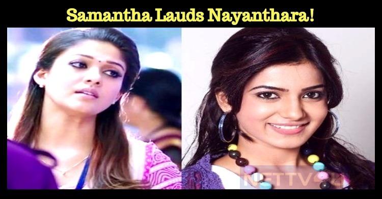 Samantha Lauds Nayanthara! Tamil News