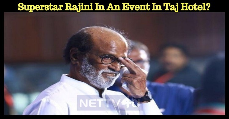 Superstar Rajini To Take Part In An Event In Taj Hotel? Tamil News
