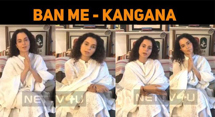 Ban Me, Says Kangana Ranaut!