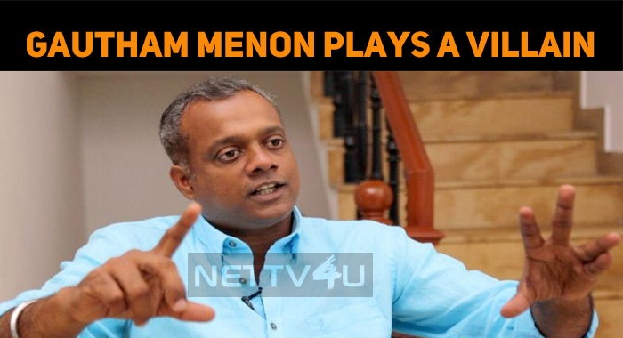 Gautham Menon To Play The Villain!