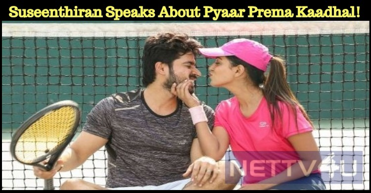 Director Suseenthiran Speaks About Pyaar Prema Kaadhal!