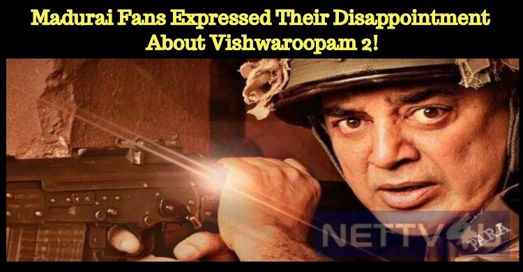 Madurai Fans Expressed Their Disappointment About Vishwaroopam 2!