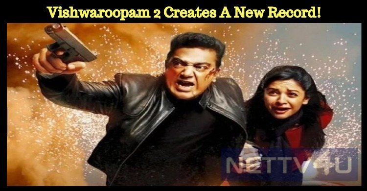 Vishwaroopam 2 Creates A New Record!