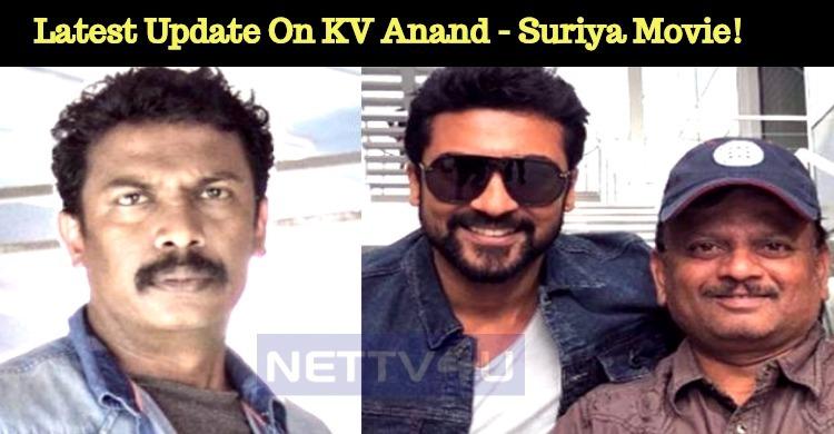 Latest Update On KV Anand - Suriya Movie!