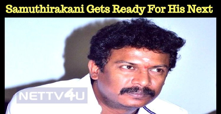 Samuthirakani Is Getting Ready For His Next Ventures!