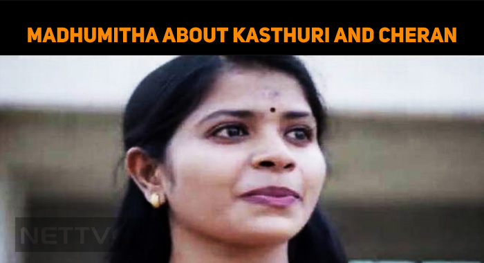 Why Did Madhumitha Speak About Kasthuri And Cheran?