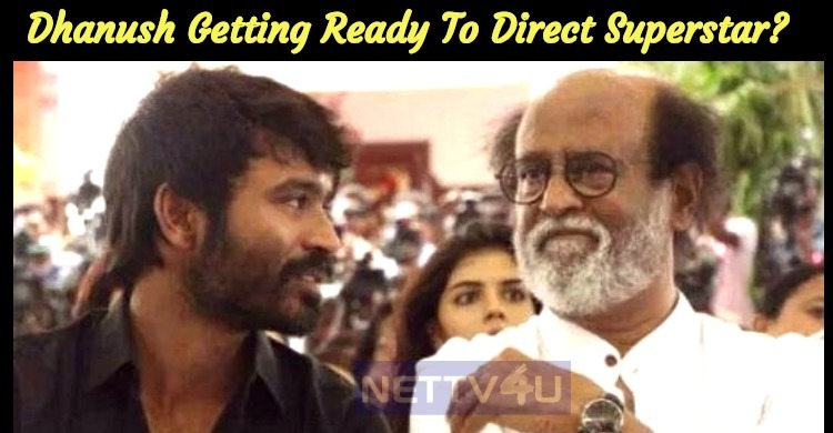 Dhanush Getting Ready To Direct Superstar?